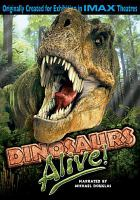 Cover image for Dinosaurs alive! / Giant Screen Films presents a David Clark, Inc., Giant Screen Films, Maryland Science Center and Stardust Blue production in association with American Museum of Natural History and Hugo productions ; produced by David Clark; written and directed by Bayley Silleck and David Clark.