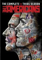 Cover image for The Americans. The complete third season / FX Productions ; Twentieth Century-Fox Television, Inc. ; Amblin Television ; created by Joe Weisberg ; executive producers Joe Weisberg, Joel Fields, Graham Yost, Justin Falvey, Darryl Frank.