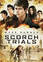 Cover image for Maze runner. The Scorch trials / Twentieth Century Fox presents ; a Temple Hill/Gotham Group production ; produced by Ellen Goldsmith-Vein [and four others] ; screenplay by T. S. Nowlin ; directed by Wes Ball.
