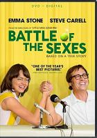 Cover image for Battle of the sexes / Fox Searchlight Pictures presents ; in association with TSG Entertainment ; a Decibel Films/Cloud Eight Films production ; directed by Valerie Faris & Jonathan Dayton ; written by Simon Beaufoy ; produced by Christian Colson, Danny Boyle, Robert Graf ; a Valerie Faris & Jonathan Dayton film.