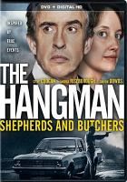 Cover image for The hangman : shepherds and butchers / Anant Singh presents ; a Videovision Entertainment, Distant Horizon production ; in association with Times Media Films, WDR and ARTE and the Department of Trade and Industry South Africa ; produced by Anant Singh, Brian Cox ; screenplay by Brian Cox ; directed by Oliver Schmitz.