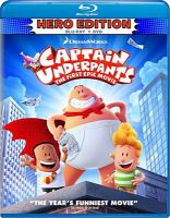 Cover image for Captain Underpants [BLU-RAY] : the first epic movie / Dreamworks Animation presents ; produced by Mireille Soria, Mark Swift ; screenplay by Nicholas Stoller ; directed by David Soren.