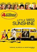 Cover image for Little Miss Sunshine / Fox Searchlight Films ; Big Beach Films ; Third Gear Productions LLC ; Deep River Productions ; Bona Fide Productions ; produced by Albert Berger, David T. Friendly, Peter Saraf, Marc Turtletaub, Ron Yerxa ; written by Michael Arndt ; directed by Jonathna Dayton, Valerie Faris.