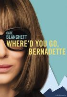 Cover image for Where'd you go, Bernadette / Annapurna Pictures presents ; a Color Force production ; a Richard Linklater film ; produced by Brad Simpson, Ginger Sledge, Nina Jacobson ; screenplay by Richard Linklater & Holly Gent & Vincent Palmo ; directed by Richard Linklater.