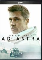 Cover image for Ad astra / Twentieth Century Fox and Regency Enterprises present ; in association with Bona Film Group ; a New Regency, Plan B Entertainment, Keep Your Head, RT Features, Madriver Pictures production ; a James Gray film ; directed by James Gray ; written by James Gray & Ethan Gross ; produced by Brad Pitt, Dede Gardner, Jeremy Kleiner, James Gray, Anthony Katagas, Rodrigo Teixeira, Arnon Milchan.