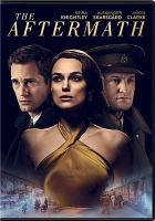 Cover image for The aftermath / produced by Jack Arbuthnott, Malte Grunert, Ridley Scott ; screenplay by Joe Shrapnel & Anna Waterhouse and Rhidian Brook ; directed by James Kent.