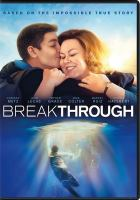 Cover image for Breakthrough / Fox 2000 Pictures presents ; a Franklin Entertainment production ; produced by Devon Franklin ; screenplay by Grant Nieporte ; directed by Roxann Dawson.