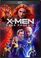 Cover image for X-Men. Dark Phoenix / Twentieth Century Fox presents ; in association with Marvel Entertainment and TSG Entertainment ; a Kinberg Genre/Hutch Parker production ; produced by Simon Kinberg, Hutch Parker, Lauren Shuler Donner, Todd Hallowell ; writen and directed by Simon Kinberg.