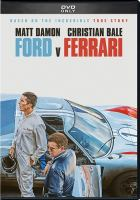 Cover image for Ford v Ferrari / Twentieth Century Fox presents ; in association with TSG Entertainment ; a Chernin Entertainment, Turnpike Films production ; a film by James Mangold ; produced by Peter Chernin, Jenno Topping, James Mangold ; written by Jez Butterworth & John-Henry Butterworth and Jason Keller ; directed by James Mangold.