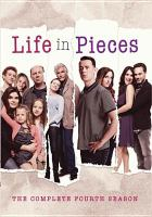 Cover image for Life in pieces. The complete fourth season / produced by Justin Adler, Aaron Kaplan, Brad Copeland.