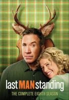 Cover image for Last man standing. The complete eighth season / 20th Century Fox ; writer, Jack Burditt ; producer, Jack Burditt, Tim Allen, Marty Adelstein, Becky Clements, Shawn Levy, Richard Baker, Rick Messina, Kevin Abbott, Kevin Hench.