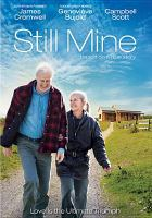 Cover image for Still mine / Samuel Goldwyn Films and Mongrel Media present a Malmur Feed Co. production ; producers Michael McGowan, Avi Federgreen, Jody Colero, Tamara Deverell ; written and directed by Michael McGowan.