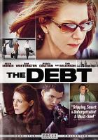 Cover image for The debt / Focus Features and Miramax present a Marv Films production ; screenplay by Matthew Vaughn & Jane Goldman and Peter Straughan ; produced by Matthew Vaughn ... [et al.] ; directed by John Madden.