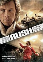 Cover image for Rush / Universal Pictures and Cross Creek Pictures present with Exclusive Media ; in association with Imagine Entertainment ; a Revolution Films / Working Title / Imagine Entertainment production ; produced by Andrew Eaton, Eric Fellner, Brian Oliver, Peter Morgan, Brain Grazer, Ron Howard ; written by Peter Morgan ; directed by Ron Howard.