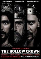 Cover image for The hollow crown. The complete series : Richard II, Henry IV part 1, Henry IV part 2, Henry V / by William Shakespeare ; producer, Rupert Ryle-Hodges ; executive producers, Gareth Neame, David Horn ; executive producers, Pippa Harris, Sam Mendes ; a Neal Street Productions co-production with NBCUniversal and WNET Thirteen for BBC.