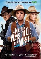 Cover image for A million ways to die in the west / Universal Pictures and MRC present; a Fuzzy Door Production; a Bluegrass Films Production; directed and written by Seth MacFarlane ; produced by Alec Sulkin ... and others.