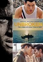 Cover image for Unbroken / Universal Pictures and Legendary Pictures present ; directed by Angelina Jolie ; screenplay by Joel Coen & Ethan Coen and Richard LaGravenese and William Nicholson ; produced by Angelina Jolie, Clayton Townsend, Matthew Baer, Erwin Stoff ; a Jolie Pas production and 3 Arts Entertainment production.