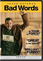 Cover image for Bad words / Focus Features and Darko Entertainment present a Dark Entertainment/Aggregate Films/Mxn Entertainment production ; producers, Jason Bateman, Mason Novick, Sean McKittrick, Jeff Culotta ; written by Andrew Dodge ; directed by Jason Bateman.