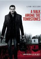 Cover image for A walk among the tombstones / Universal Pictures and Cross Creek Pictures present ; in association with Exclusive Media and Endgame Entertainment ; a Jersey Films / Double Feature Films production ; written and directed by Scott Frank.