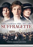 Cover image for Suffragette / Focus Features, Pathé, Film4 and BFI present in association with Ingenious Media ; with the participation of Canal + and Ciné + ; a Ruby Films production ; directed by Sarah Gavron ; written by Abi Morgan ; produced by Alison Owen and Faye Ward.