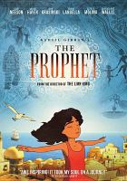 Cover image for The prophet / GKids ; Doha Film Institute and Participant Media & Code Red Productions and FFA Private Bank, MyGroup, and Financière Pinault present a Ventanarosa Production in association with Hanson, Inc.; Creative Projects Group ; produced by Salma Hayek-Pinault, Clark Peterson, José Tamez, Ron Senkowski ; directed by Roger Allers ; written by Roger Allers.