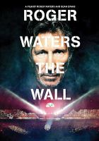 Cover image for Roger Waters : the wall / Rue 21 Productions presents ; written by Roger Waters and Sean Evans ; produced by Roger Waters and Clare Spencer ; directed by Sean Evans and Roger Waters.
