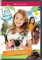 Cover image for American girl. Lea to the rescue / Universal Studios Home Entertainment and American Girl present ; a Debra Martin Chase production ; produced by Debra Martin Chase, Jean A. McKenzie ; teleplay by Karen Bloch Morse ; directed by Nadia Tass.