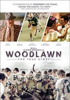 Cover image for Woodlawn / Pure Flix presents ; produced by Kevin Downes, Daryl Leefvea ; written by Quinton Peeples and Jon Erwin ; directed by The Erwin Brothers.