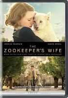 Cover image for The zookeeper's wife / Focus Features presents a Scion Films production ; an Electric City Entertainment, Tollin Productions and Rowe Miller Productions production ; produced by Jeff Abberley, Jamie Patricof, Diane Miller Levin, Kim Zubick ; written by Angela Workman ; directed by Niki Card.