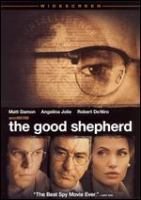 Cover image for The good shepherd / Universal Pictures ; Morgan Creek Productions ; Tribeca Productions ; American Zoetrope ; produced by Robert De Niro, James G. Robinson, Jane Rosenthal ; written by Eric Roth ; directed by Robert De Niro.