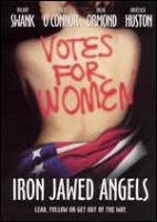 Cover image for Iron jawed angels / HBO Films presents ; a Spring Creek production ; directed by Katja von Garnier ; screenplay by Sally Robinson ... [et al.] ; story by Jennifer Friedes.