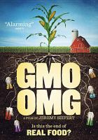 Cover image for GMO OMG / a Compeller Pictures production ; in association with Heartworn Pictures ; presented by Nature's Path ; produced by Joshua A. Kunau ; written and directed by Jeremy Seifert.