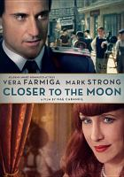 Cover image for Closer to the moon / Sundance Selects and Ithaca, LLC ; produced by Michael Fitzgerald, Denis Friedman, Alessandro Leone, Bobby Paunescu, Renata Ranieri ; written & directed by Nae Caranfil.