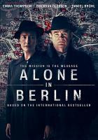 Cover image for Alone in Berlin / IFC Films presents an X Filme Creative Pool, Master Movies, Filmwave production ; directed by Vincent Perez ; producers, Stefan Arndt [and five others] ; written by Achim von Borries & Vincent Perez.