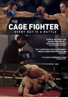 Cover image for The cage fighter / Sundance Selects and Lineage Film present a Jeff Unay Film ; director, producer and photography, Jeff Unay ; written by Jeff Unay and David Teague.