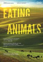 Cover image for Eating animals / produced by Natalie Portman ; written by Jonathan Safran Foer ; written and directed by Christopher Quinn.