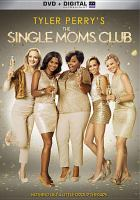 Cover image for The single moms club / directed and written by Tyler Perry ; produced by Ozzie Areu, Matt Moore, Tyler Perry.