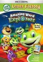 Cover image for LeapFrog letter factory adventures. Amazing word explorers / LeapFrog Enterprises, Inc. ; director, Craig George ; writer, Betty Quan ; producer, Leslie Arvio.
