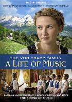 Cover image for The von Trapp family : a life of music / Lionsgate presents a Tele München Group production in association with Orf, Clasart Film, Concorde Media and Gate Film ; producer, Rikolt Von Gagern ; screenplay by Tim Sullivan, Christoph Silber ; directed by Ben Verbong.