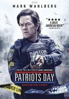 Cover image for Patriots Day / directed by Peter Berg ; screenply by Peter Berg & Matt Cook and Joshua Zetumer ; story by Peter Berg & Matt Cook and Paul Tamasy & Eric Johnson ; produced by Scott Stuber, Dylan Clark, Mark Wahlberg, Stephen Levinson, Hutch Parker, Dorothy Aufiero, Michael Radutzky ; a CBS Films and Lionsgate presentation in association with TIK Films (Hong Kong) Ltd. ; a Closest To The Hole/Leverage Entertainment production ; a Bluegrass Films production ; a Hutch Parker Entertainment production ; a Peter Berg film.