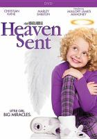 Cover image for Heaven sent / Cantinas Entertainment LLC presents ; written by Rick Ramage ; directed by Michael Landon Jr. ; produced by Michael Landon Jr.