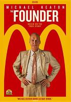 Cover image for The founder / The Weinstein Company and Filmnation Entertainment present ; in association with Faliro House Productions ; a Filmnation Entertainment/The Combine production ; a film by John Lee Hancock ; produced by Don Handfield, Jeremy Renner, Aaron Ryder ; written by Robert Siegel ; directed by John Lee Hancock.