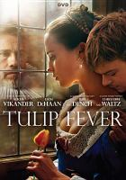 Cover image for Tulip fever / Worldview Entertainment, Paramount Pictures Corporation present ; a Ruby Films production ; directed by Justin Chadwick ; screenplay by Deborah Moggach and Tom Stoppard ; produced by Alison Owen.