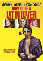 Cover image for How to be a Latin lover / Pantelion presents a 3Pas Studios production ; a Lionsgate/Pantelion/Videocine production ; produced by Eugenio Derbez, Benjamin Odell ; written by Jon Zack & Chris Spain ; directed by Ken Marino.