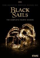 Cover image for Black sails. The complete fourth season / Starz Originals presents ; Platinum Dunes ; Quaker Moving Pictures ; producer, Eric Henry ; produced by Nina Heyns ; created by Jonathan E. Steinberg & Robert Levine.
