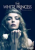 Cover image for The white princess / Starz Originals presents ; written by Emma Frost, Sarah Dollard, Loren McLaughlan, Amy Roberts, Alice Nutter, Sarah Phelps ; produced by Lachlan MacKinnon ; directed by Jamie Payne, Alex Kalymnios.