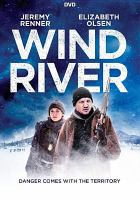 Cover image for Wind river / Acacia Entertainment presents ; in association with Synergics Films, The Fyzz Faculty, Riverstone Pictures, Voltage Pictures, Wild Bunch, Star Thrower Entertainment and Tunica-Biloxi Tribe of Louisiana ; produced by Basil Iwanyk, Peter Berg, Matthew George, Wayne Rogers, Elizabeth A. Bell ; written and directed by Taylor Sheridan.