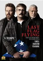Cover image for Last flag flying / directed by Richard Linklater ; screenplay by Richard Linklater & Darryl Ponicsan ; produced by Ginger Sledge, Richard Linklater, John Sloss ; a Detour Filmproduction ; a Zenzero Pictures/Cinetic Media production ; an Amazon Studios presentation ; a Richard Linklater film.