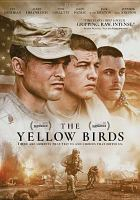 Cover image for The yellow birds / producers, Mark Canton, Jeffrey Sharp, Courtney Solomon ; writers, David Lowery, R.F.I. Porto ; director, Alexandre Moors.