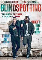Cover image for Blindspotting / Summit Entertainment presents ; in association with Codeblack Films and Snoot Entertainment ; produced by Keith Calder, Jess Calder, Rafael Casal, Daveed Diggs ; written by Rafael Casal & Daveed Diggs ; directed by Calos López Estrada.